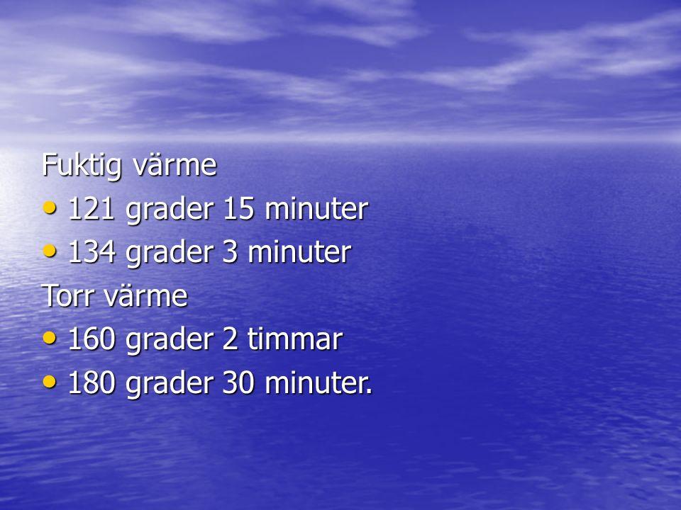 Fuktig värme 121 grader 15 minuter. 134 grader 3 minuter.