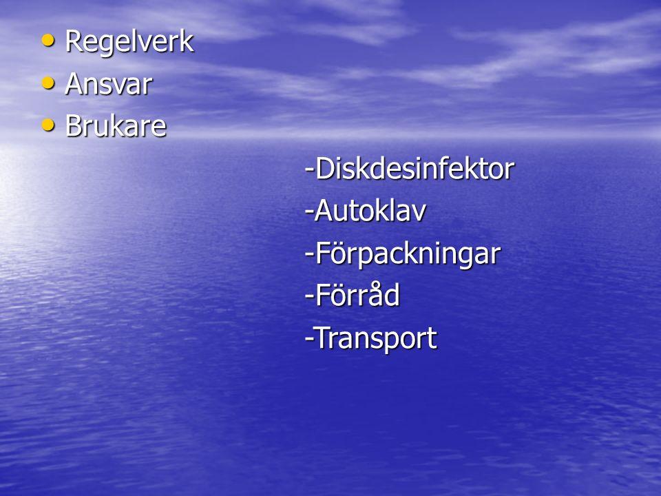 Regelverk Ansvar Brukare -Diskdesinfektor -Autoklav -Förpackningar -Förråd -Transport