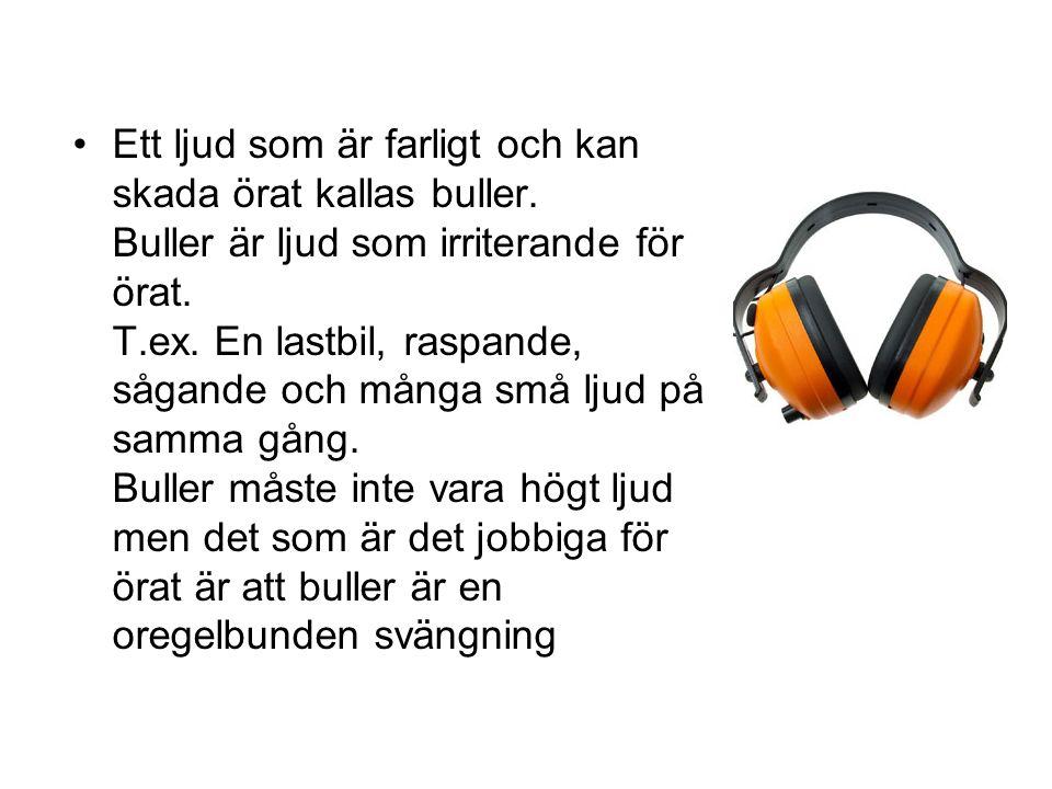Ett ljud som är farligt och kan skada örat kallas buller