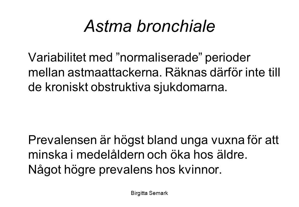 Astma bronchiale Variabilitet med normaliserade perioder mellan astmaattackerna. Räknas därför inte till de kroniskt obstruktiva sjukdomarna.