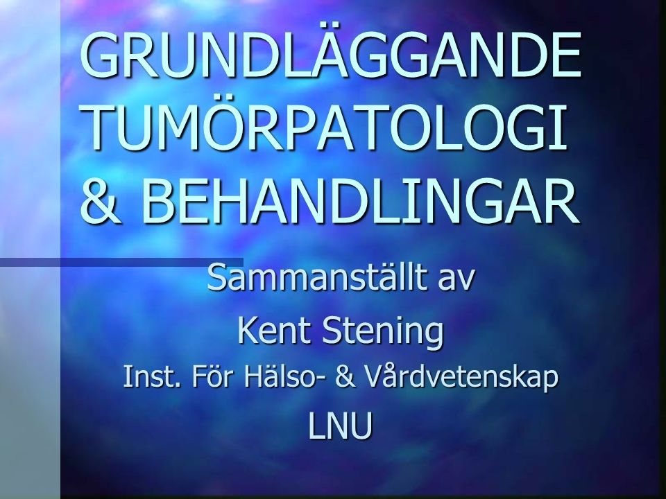 GRUNDLÄGGANDE TUMÖRPATOLOGI & BEHANDLINGAR
