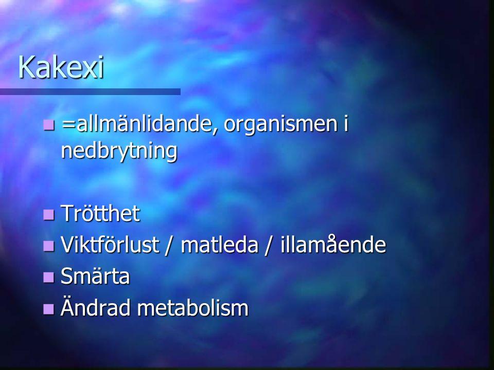Kakexi =allmänlidande, organismen i nedbrytning Trötthet