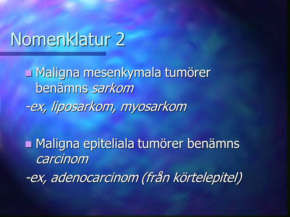 Nomenklatur 2 Maligna mesenkymala tumörer benämns sarkom