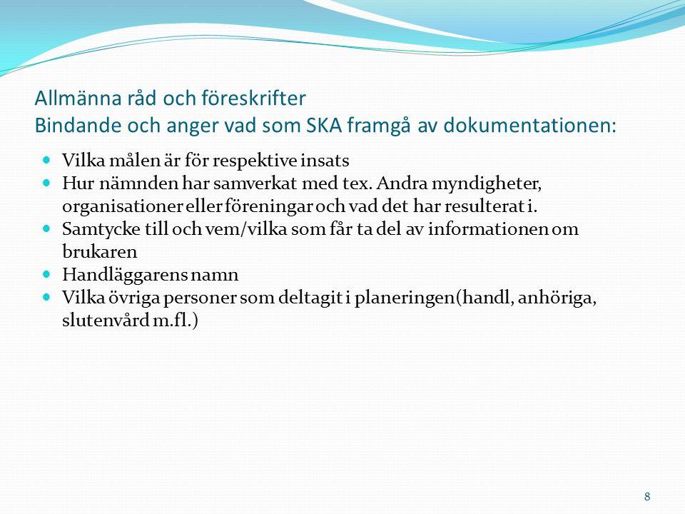 Allmänna råd och föreskrifter Bindande och anger vad som SKA framgå av dokumentationen: