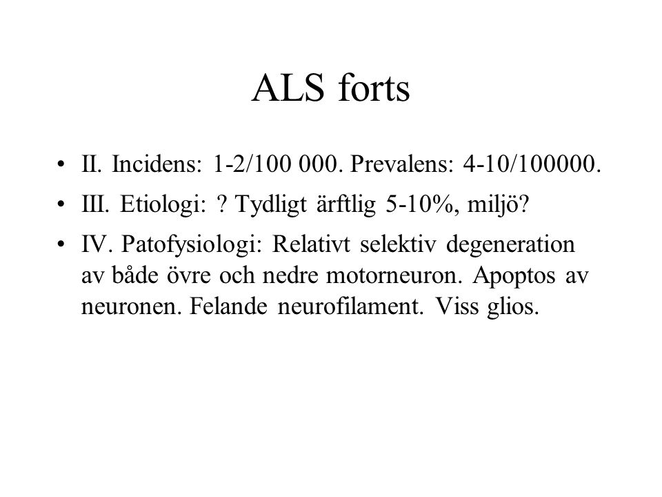 ALS forts II. Incidens: 1-2/100 000. Prevalens: 4-10/100000.