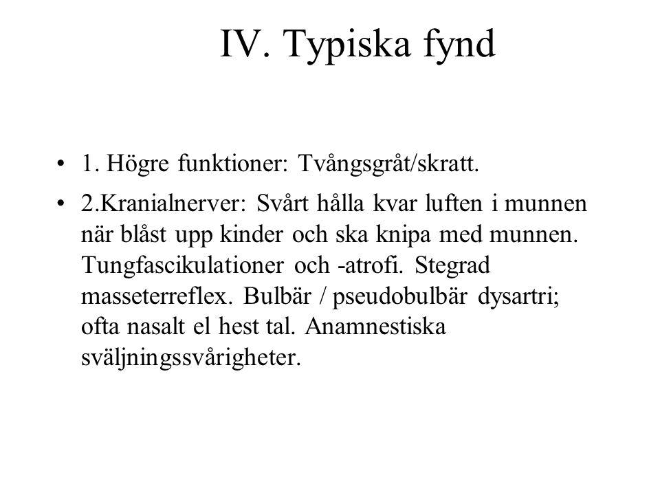 IV. Typiska fynd 1. Högre funktioner: Tvångsgråt/skratt.