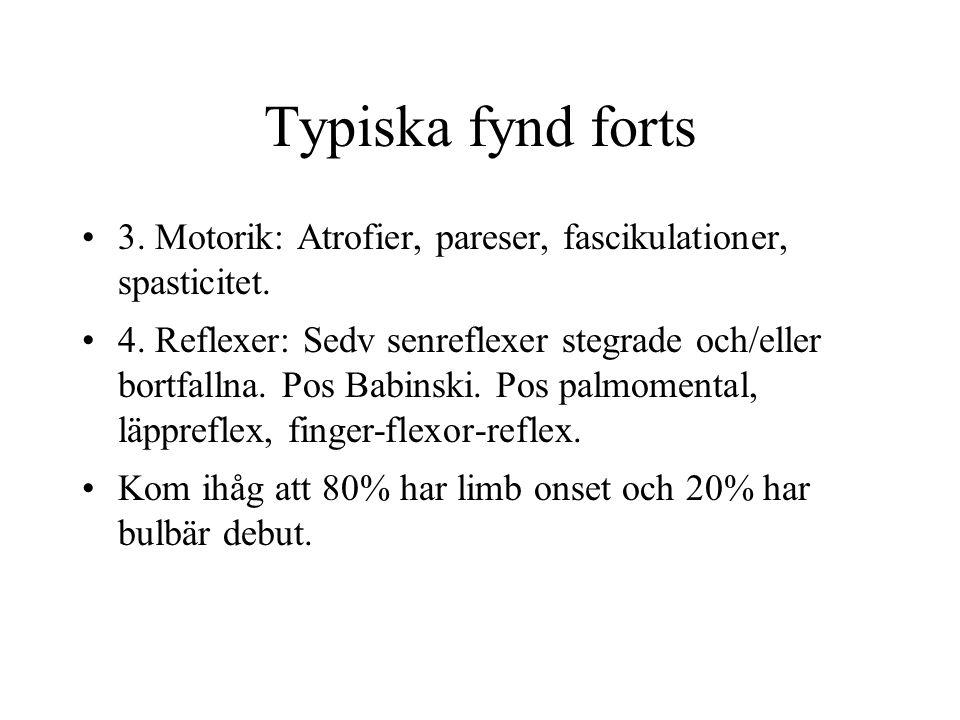 Typiska fynd forts 3. Motorik: Atrofier, pareser, fascikulationer, spasticitet.