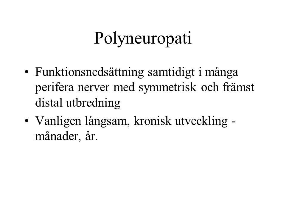 Polyneuropati Funktionsnedsättning samtidigt i många perifera nerver med symmetrisk och främst distal utbredning.
