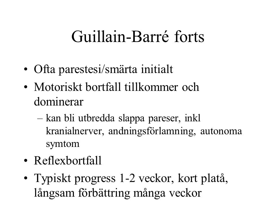 Guillain-Barré forts Ofta parestesi/smärta initialt