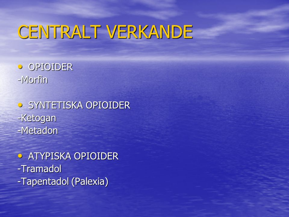 CENTRALT VERKANDE OPIOIDER -Morfin SYNTETISKA OPIOIDER -Ketogan