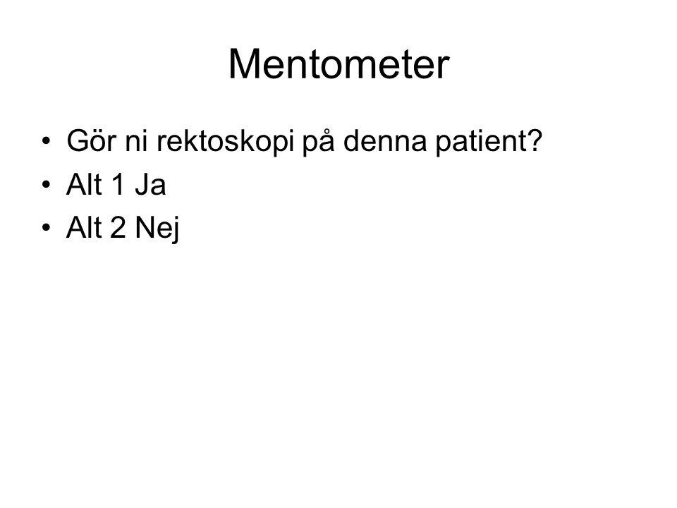 Mentometer Gör ni rektoskopi på denna patient Alt 1 Ja Alt 2 Nej