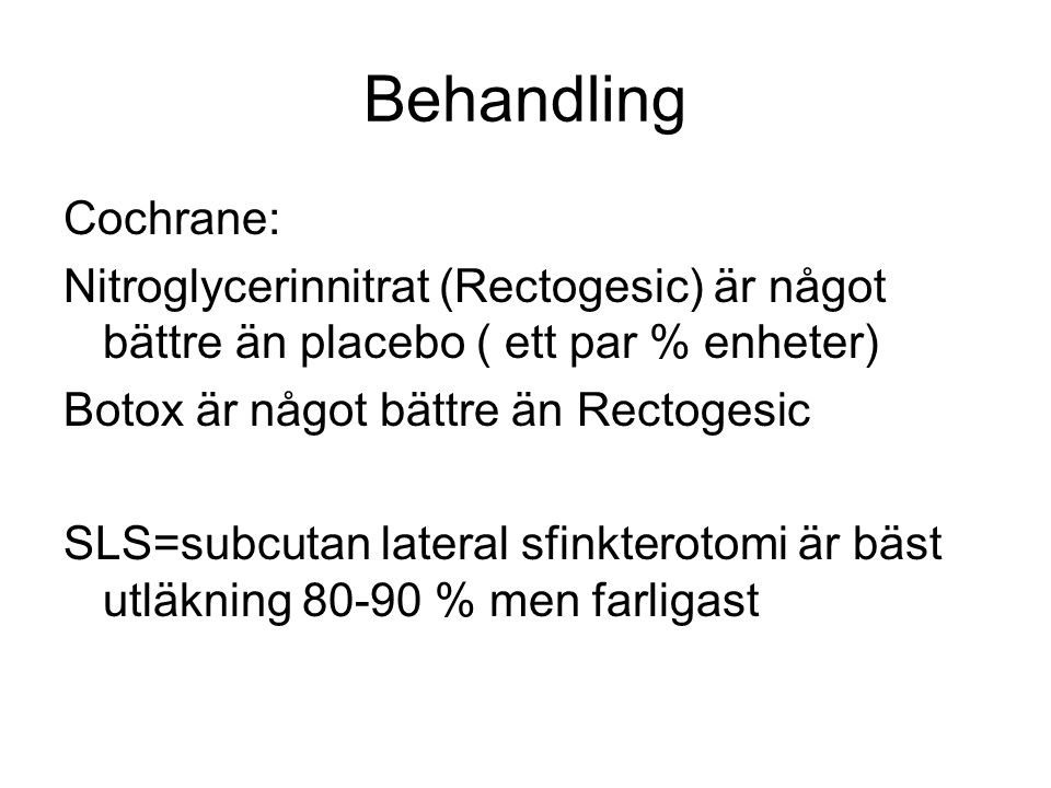 Behandling Cochrane: Nitroglycerinnitrat (Rectogesic) är något bättre än placebo ( ett par % enheter)