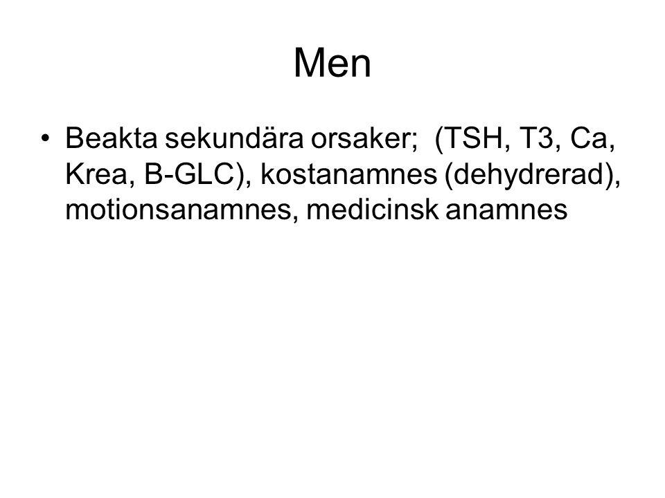 Men Beakta sekundära orsaker; (TSH, T3, Ca, Krea, B-GLC), kostanamnes (dehydrerad), motionsanamnes, medicinsk anamnes.