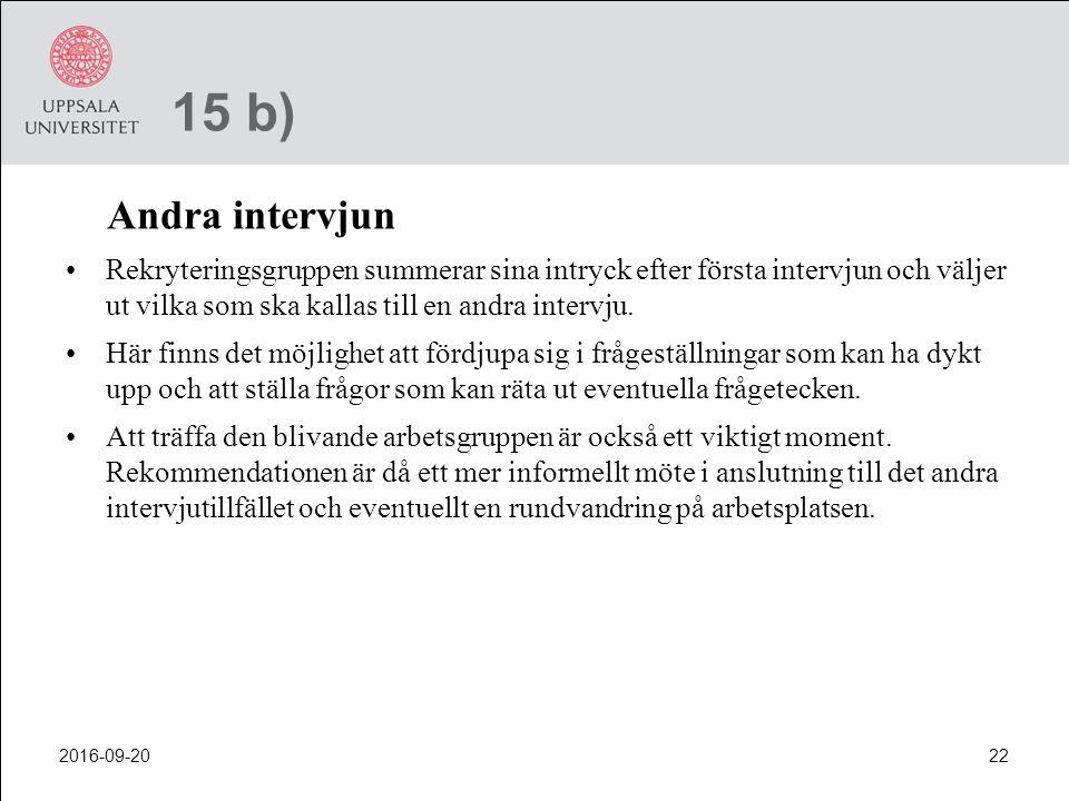 15 b) Andra intervjun. Rekryteringsgruppen summerar sina intryck efter första intervjun och väljer ut vilka som ska kallas till en andra intervju.
