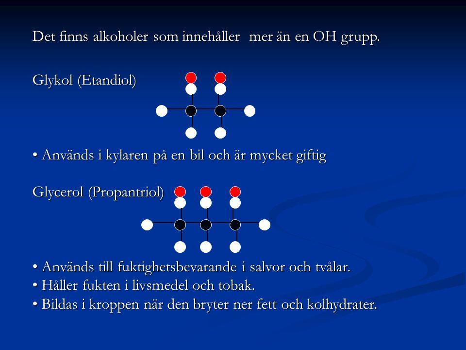 Det finns alkoholer som innehåller mer än en OH grupp.