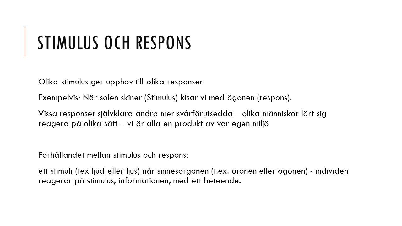 Stimulus och respons Olika stimulus ger upphov till olika responser