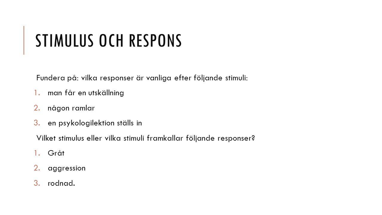 Stimulus och respons Fundera på: vilka responser är vanliga efter följande stimuli: man får en utskällning.