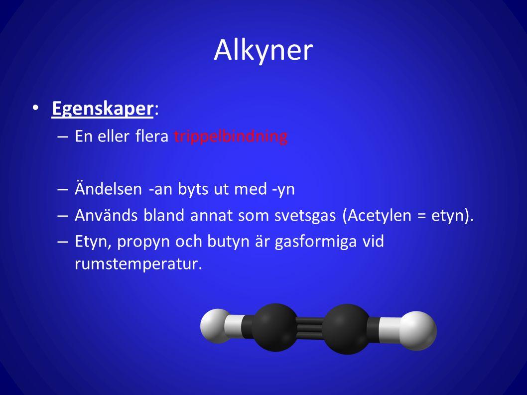 Alkyner Egenskaper: En eller flera trippelbindning