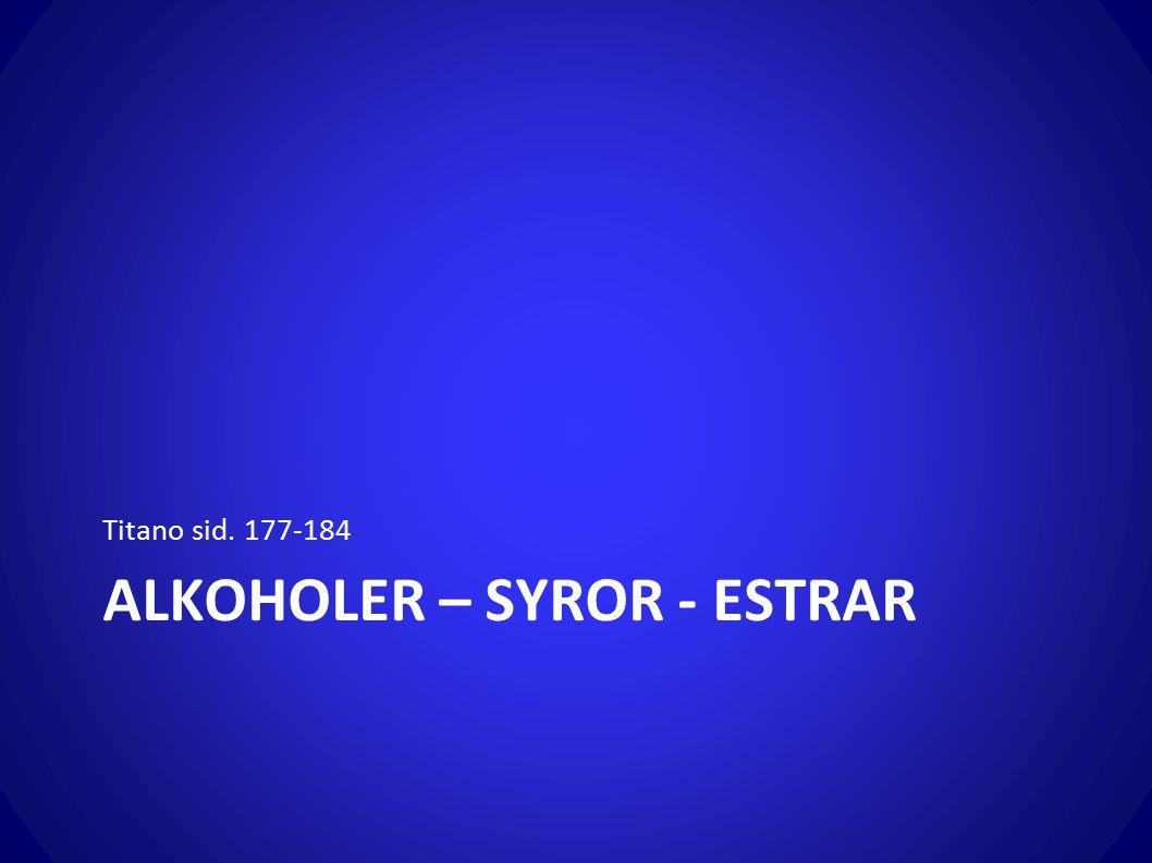 ALKOHOLER – SYROR - ESTRAR