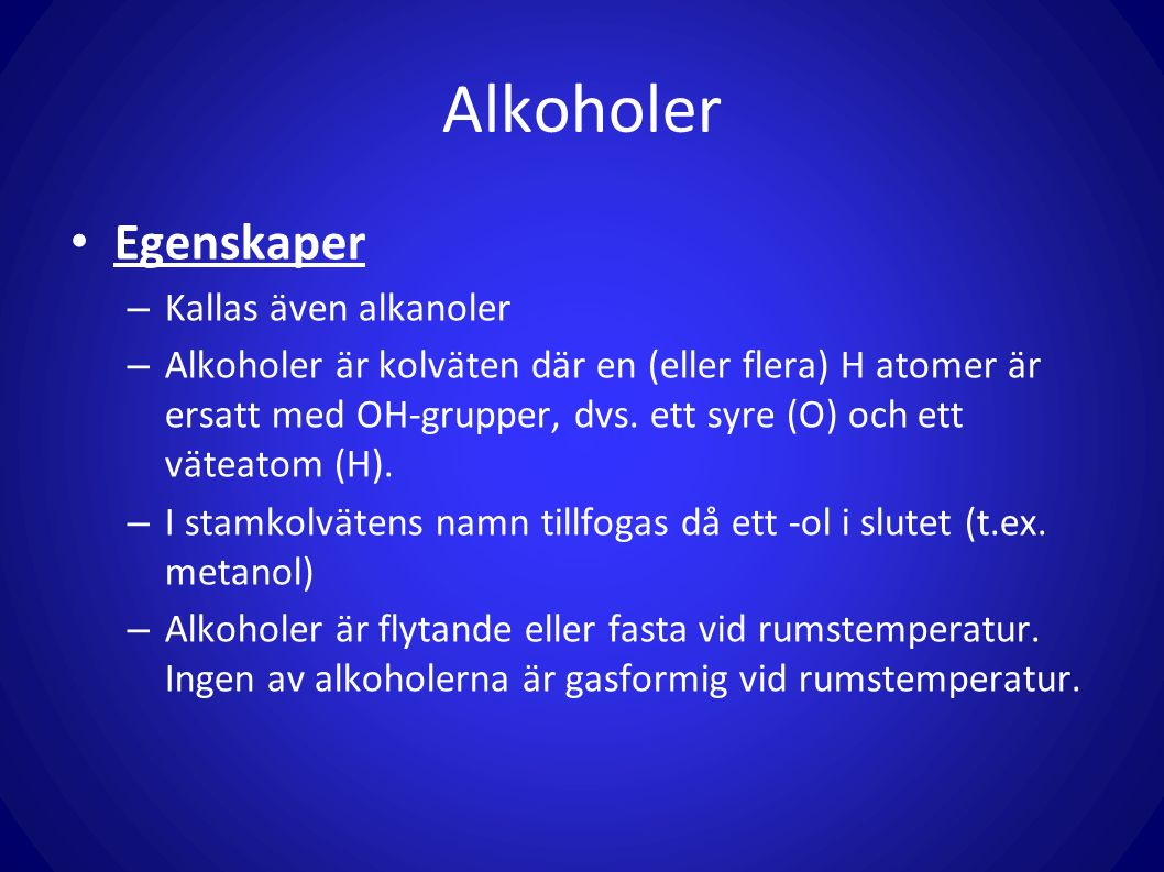 Alkoholer Egenskaper Kallas även alkanoler
