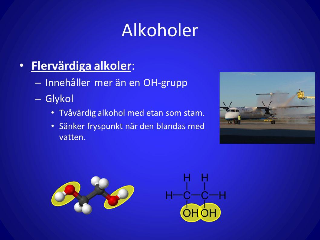 Alkoholer Flervärdiga alkoler: Innehåller mer än en OH-grupp Glykol