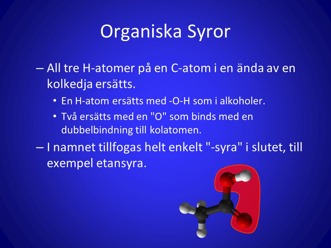 Organiska Syror All tre H-atomer på en C-atom i en ända av en kolkedja ersätts. En H-atom ersätts med -O-H som i alkoholer.