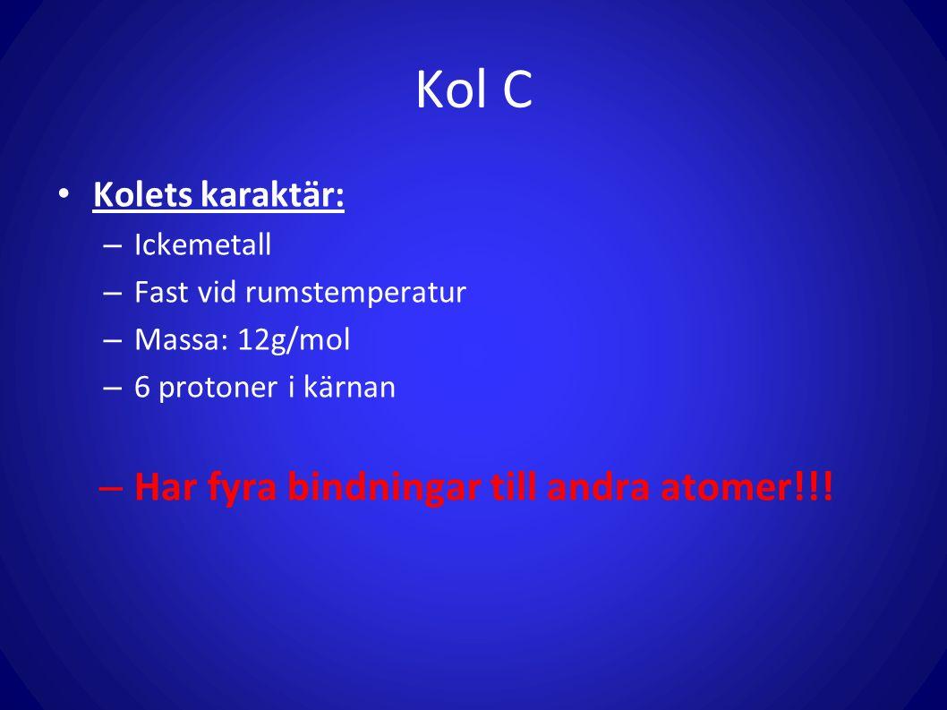Kol C Har fyra bindningar till andra atomer!!! Kolets karaktär: