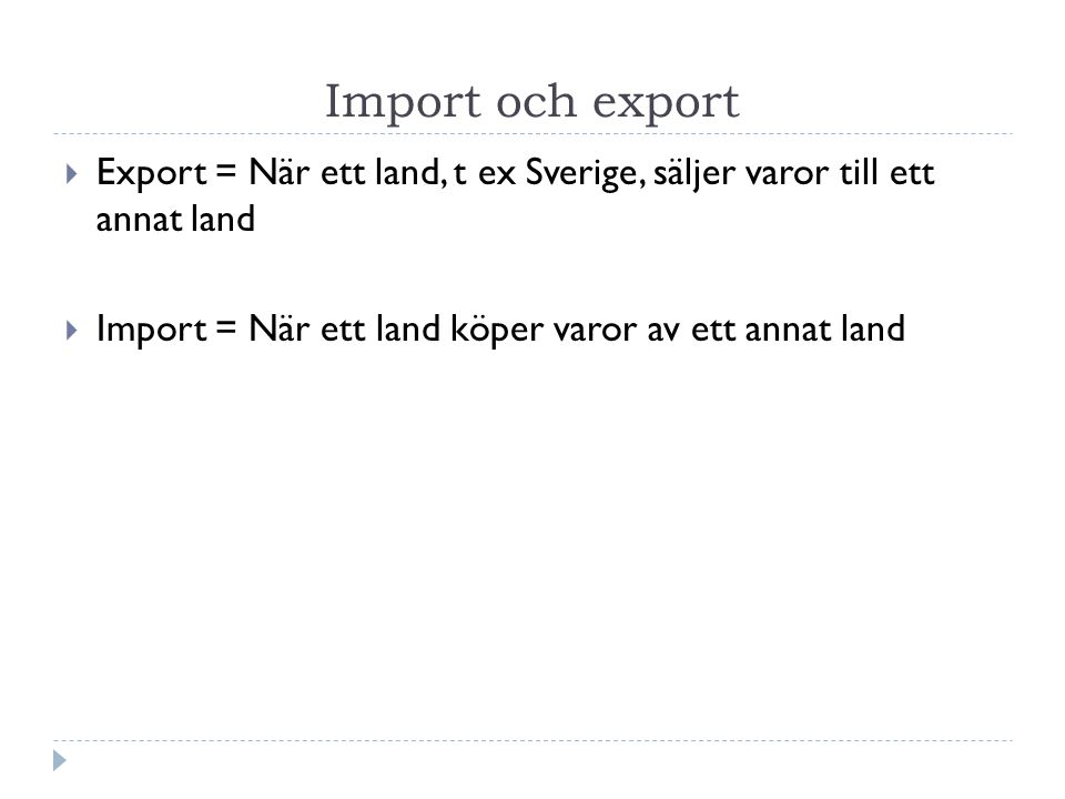 Import och export Export = När ett land, t ex Sverige, säljer varor till ett annat land.