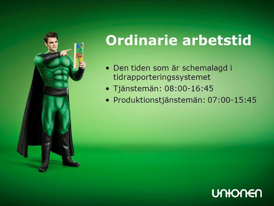 Ordinarie arbetstid Den tiden som är schemalagd i tidrapporteringssystemet. Tjänstemän: 08:00-16:45.
