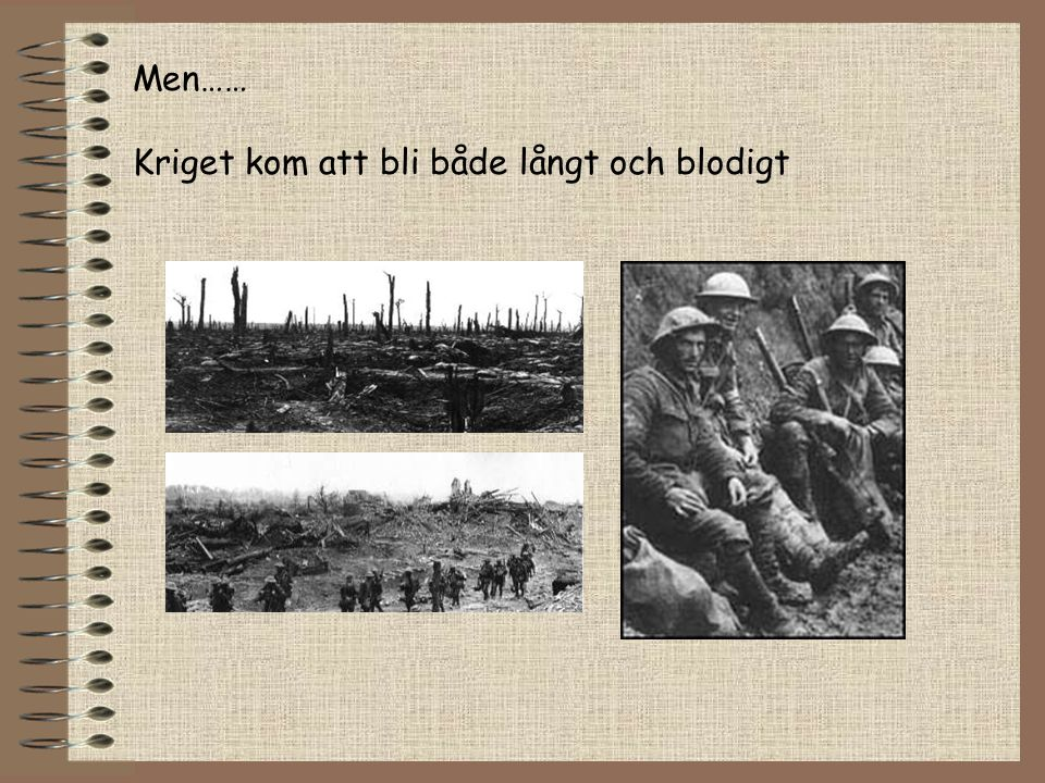 Men…… Kriget kom att bli både långt och blodigt