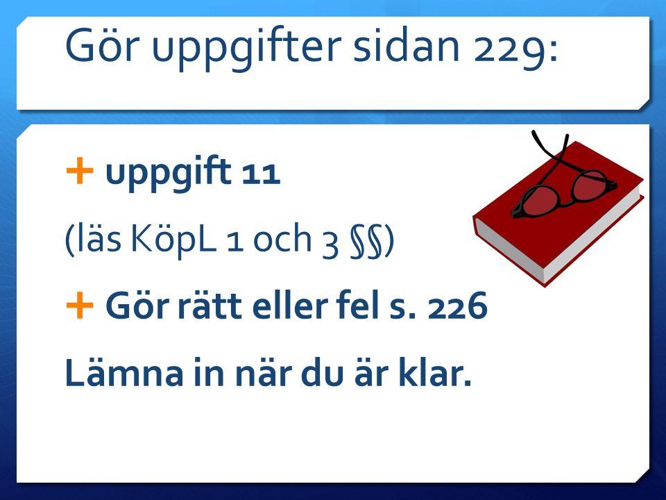 Gör uppgifter sidan 229: uppgift 11 (läs KöpL 1 och 3 §§)