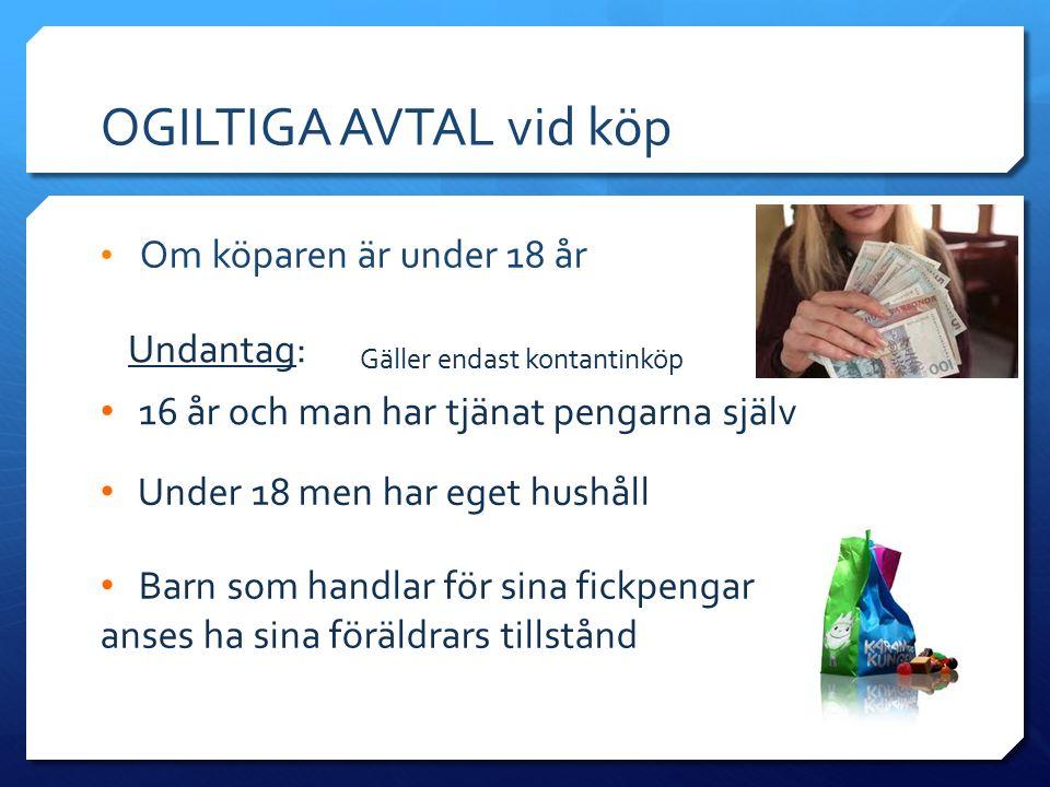 OGILTIGA AVTAL vid köp Om köparen är under 18 år Undantag: