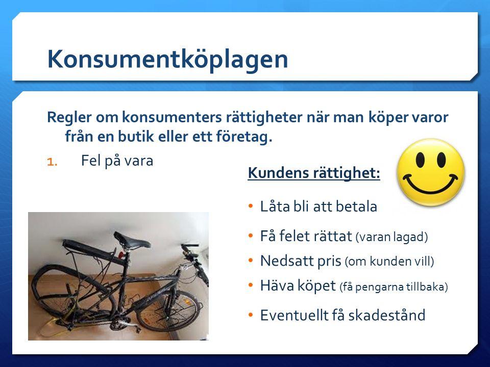 Konsumentköplagen Regler om konsumenters rättigheter när man köper varor från en butik eller ett företag.