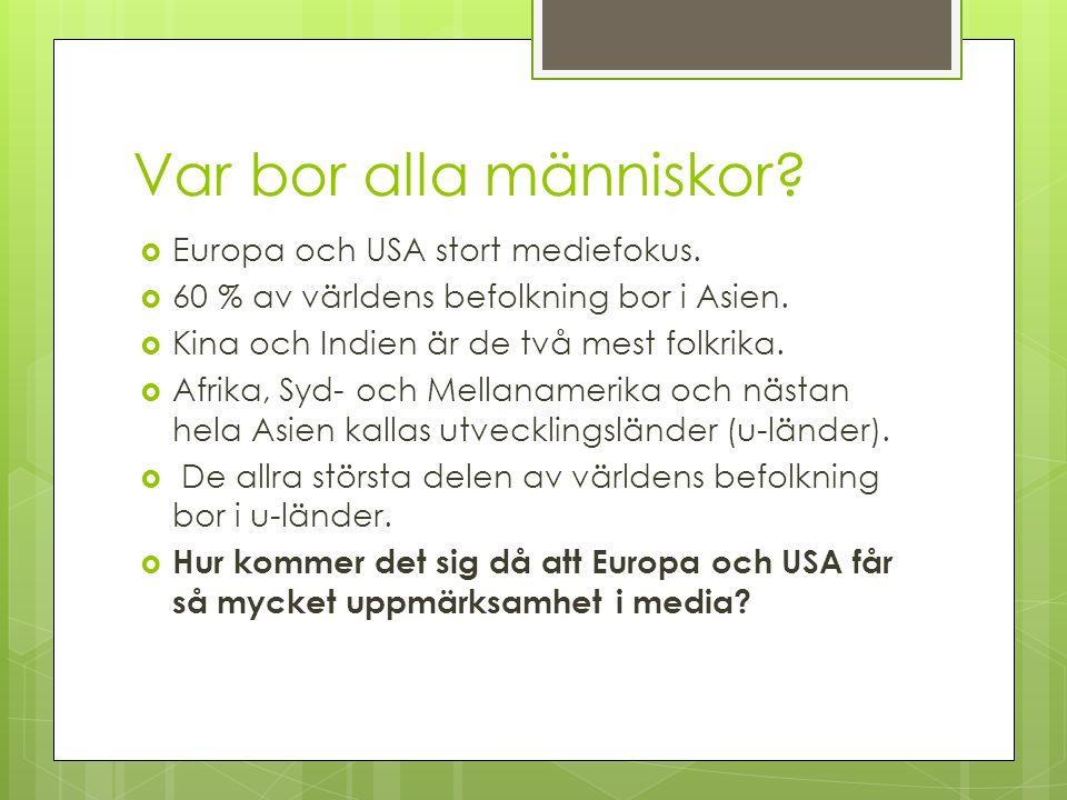 Var bor alla människor Europa och USA stort mediefokus.