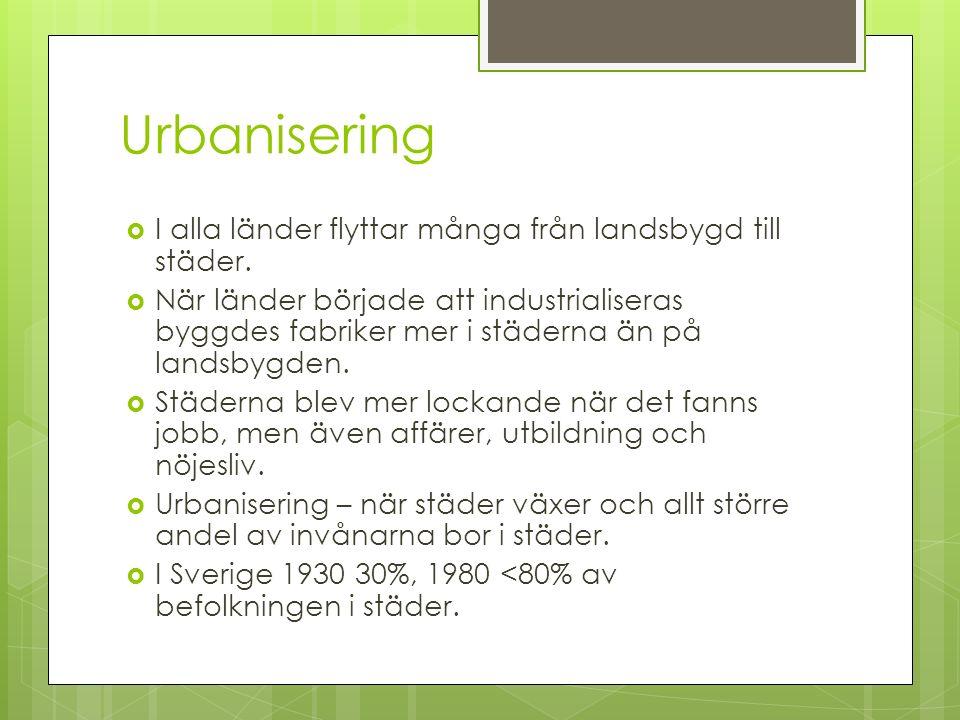 Urbanisering I alla länder flyttar många från landsbygd till städer.