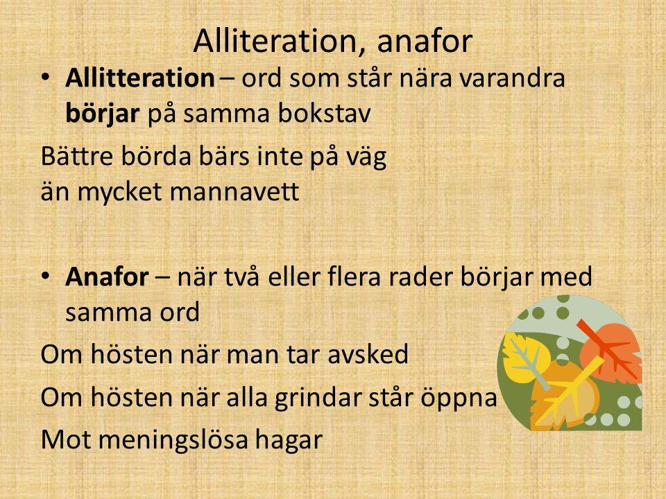 Alliteration, anafor Allitteration – ord som står nära varandra börjar på samma bokstav. Bättre börda bärs inte på väg än mycket mannavett.