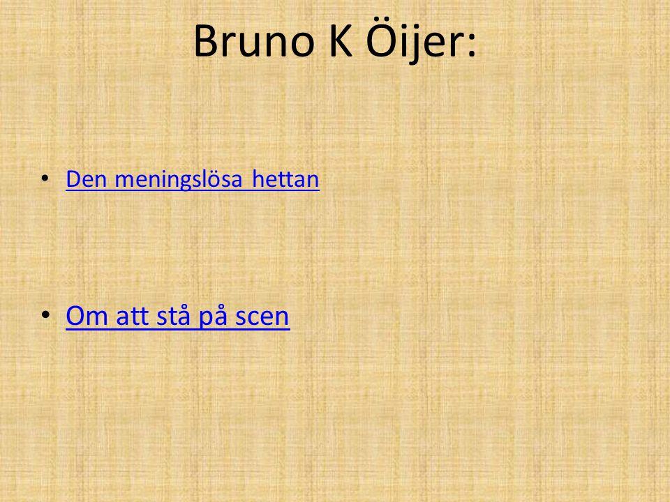 Bruno K Öijer: Den meningslösa hettan Om att stå på scen