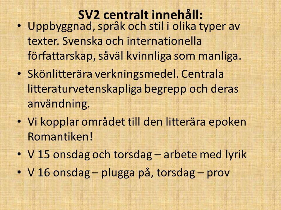 SV2 centralt innehåll: Uppbyggnad, språk och stil i olika typer av texter. Svenska och internationella författarskap, såväl kvinnliga som manliga.