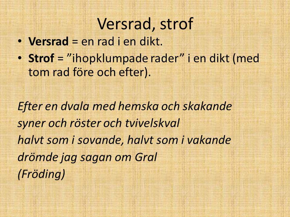 Versrad, strof Versrad = en rad i en dikt.