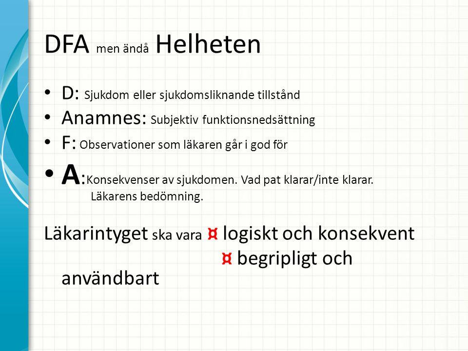 DFA men ändå Helheten D: Sjukdom eller sjukdomsliknande tillstånd. Anamnes: Subjektiv funktionsnedsättning.