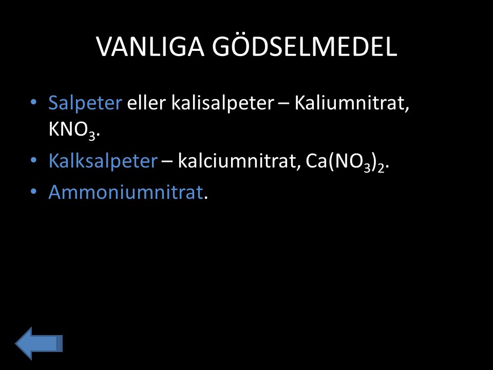 VANLIGA GÖDSELMEDEL Salpeter eller kalisalpeter – Kaliumnitrat, KNO3.