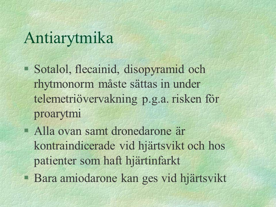 Antiarytmika Sotalol, flecainid, disopyramid och rhytmonorm måste sättas in under telemetriövervakning p.g.a. risken för proarytmi.