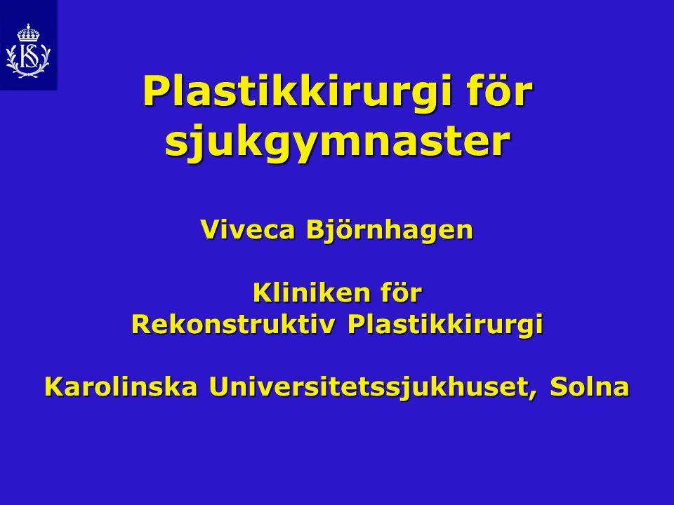 Plastikkirurgi för sjukgymnaster Viveca Björnhagen Kliniken för Rekonstruktiv Plastikkirurgi Karolinska Universitetssjukhuset, Solna