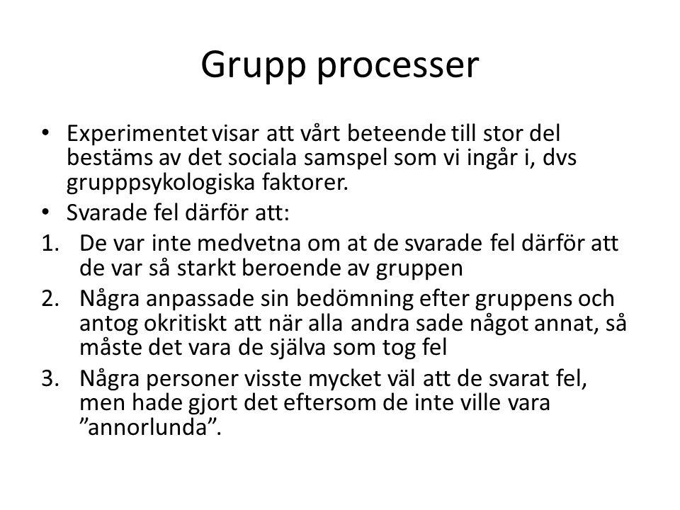 Grupp processer Experimentet visar att vårt beteende till stor del bestäms av det sociala samspel som vi ingår i, dvs grupppsykologiska faktorer.