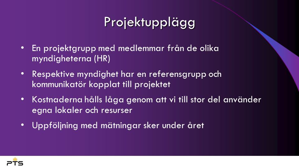 Projektupplägg En projektgrupp med medlemmar från de olika myndigheterna (HR)