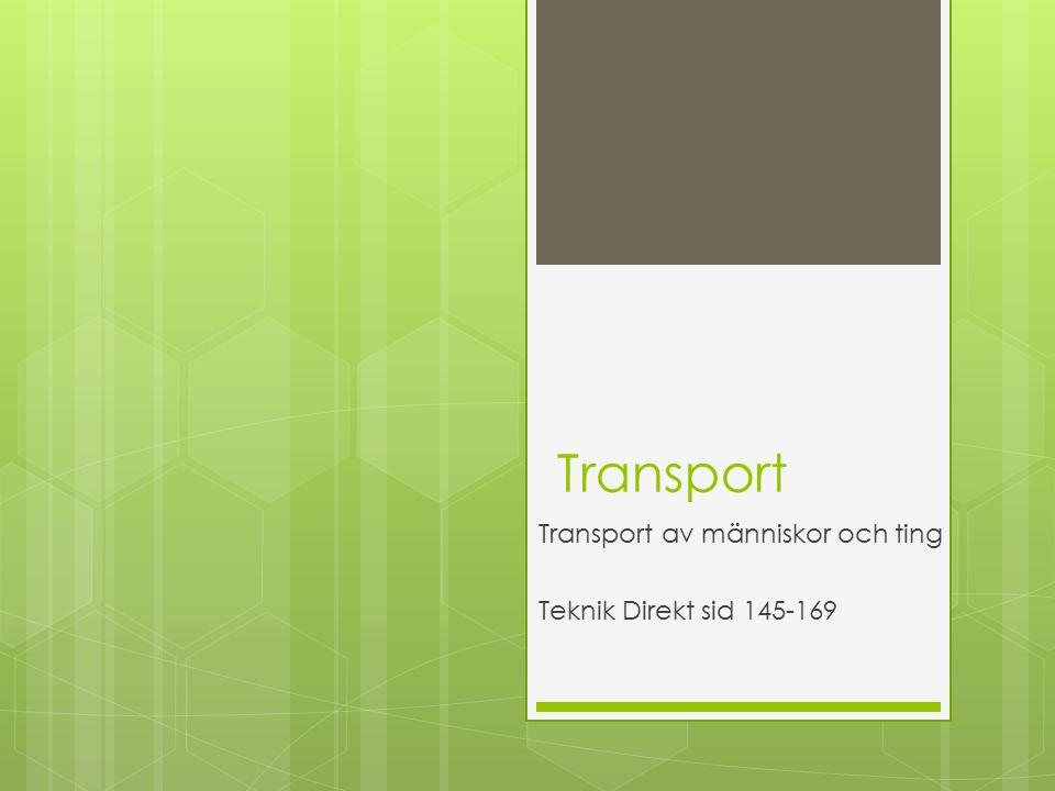 Transport av människor och ting Teknik Direkt sid 145-169