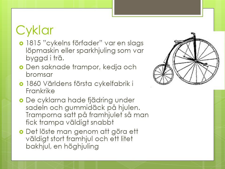 Cyklar 1815 cykelns förfader var en slags löpmaskin eller sparkhjuling som var byggd i trä. Den saknade trampor, kedja och bromsar.