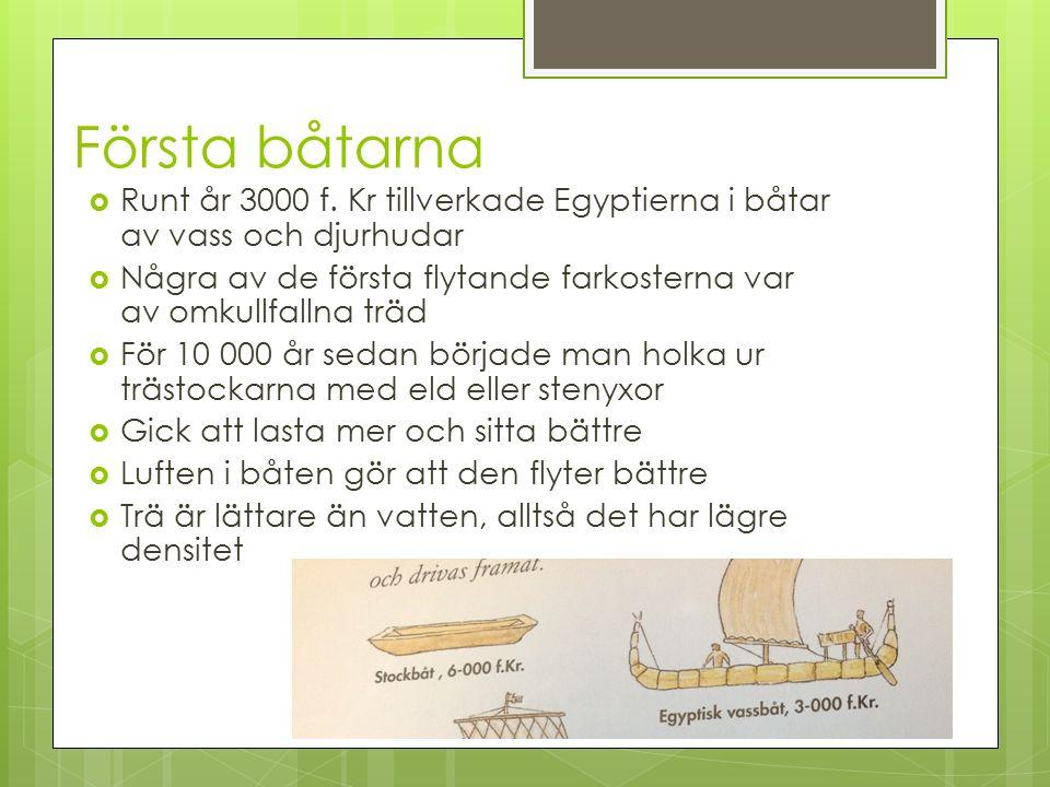Första båtarna Runt år 3000 f. Kr tillverkade Egyptierna i båtar av vass och djurhudar.