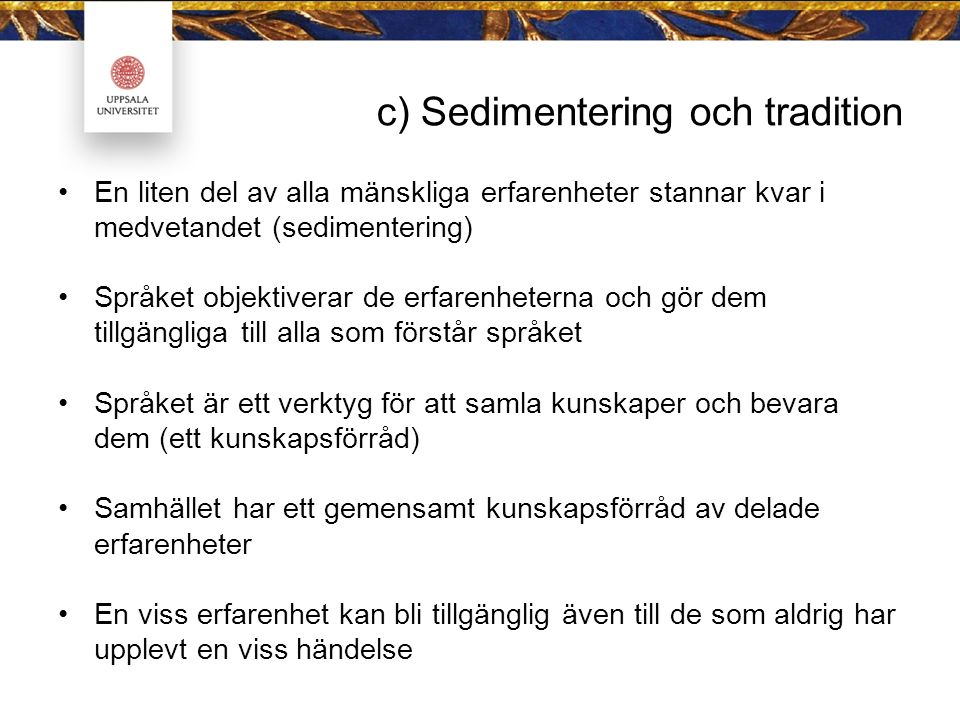 c) Sedimentering och tradition