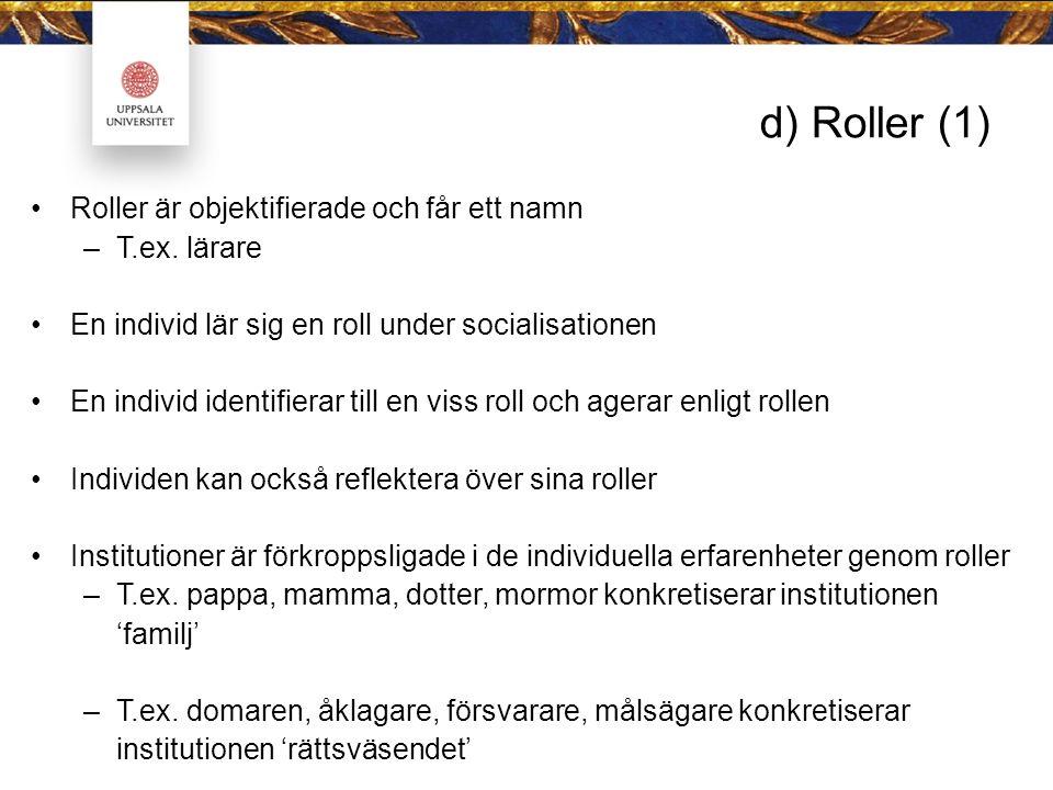 d) Roller (1) Roller är objektifierade och får ett namn T.ex. lärare